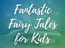 5 Fantastic Fairy Tales for Kids